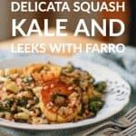 Roasted Delicata Squash Kale and Leeks with Farro
