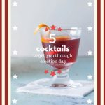 5 Cocktails to Get You Through Election Day. From Blossom to Stem | Because Delicious | www.blossomtostem.net