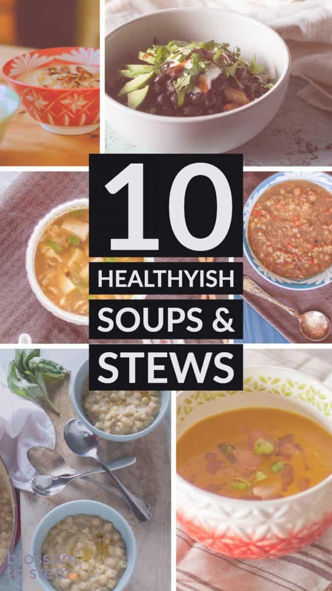 10 Healthyish Soups & Stews