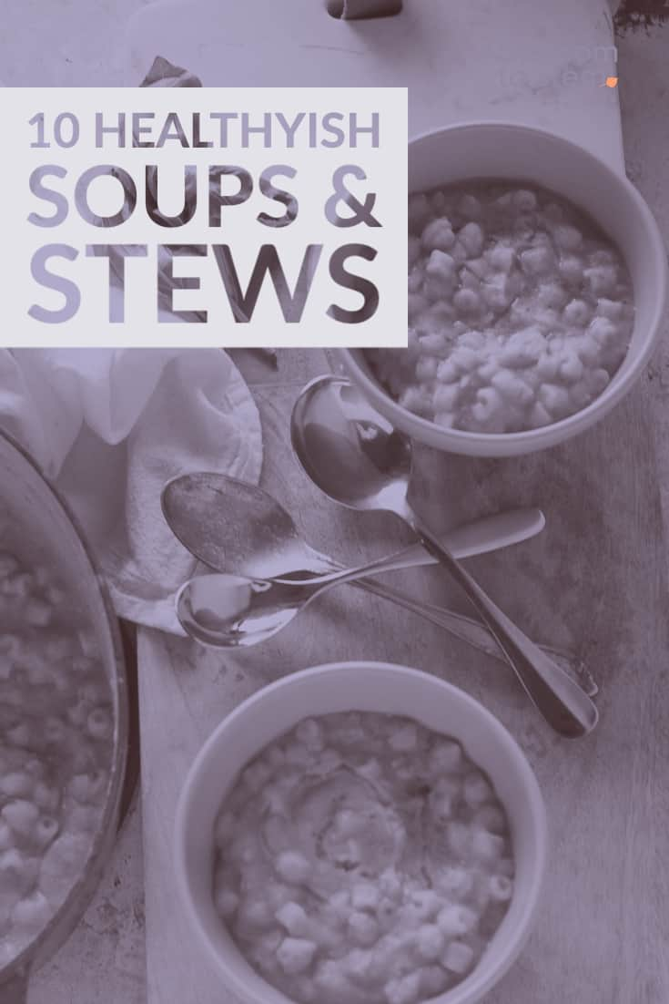 10 Healthyish Soups and Stews
