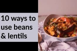 10 ways to use beans & lentils